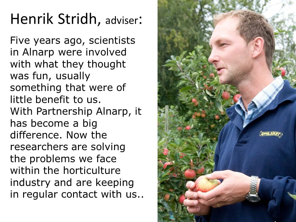 Sveriges lantbruksuniversitet www.slu.se Henrik Stridh, adviser : Five years ago, scientists in Alnarp were involved with what they thought was fun, usually something that were of little benefit to us.