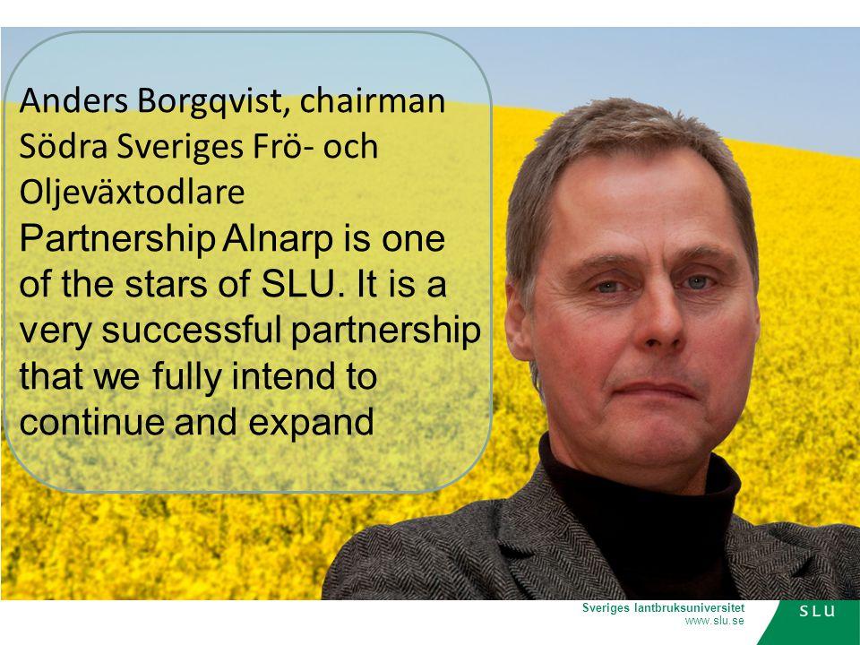 Sveriges lantbruksuniversitet www.slu.se Anders Borgqvist, chairman Södra Sveriges Frö- och Oljeväxtodlare Partnership Alnarp is one of the stars of SLU.