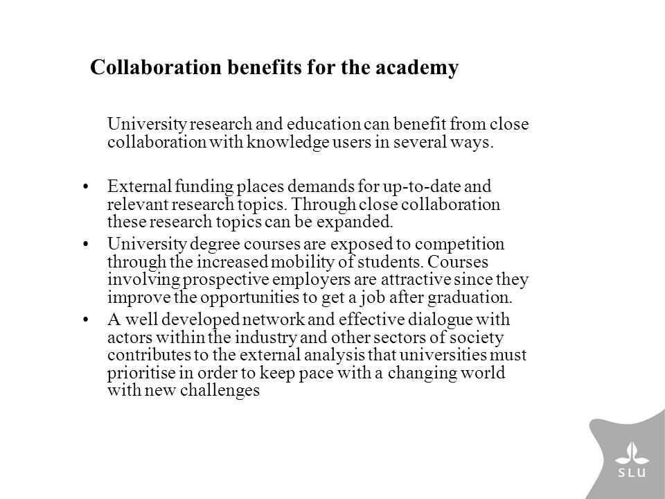 Collaboration benefits for the academy University research and education can benefit from close collaboration with knowledge users in several ways. Ex