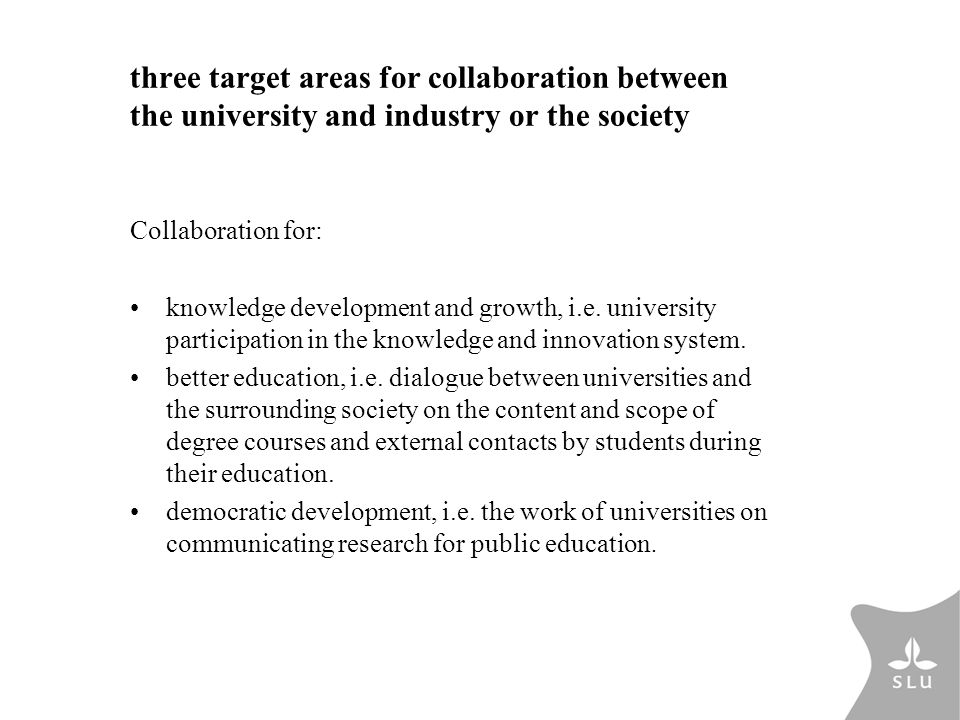 three target areas for collaboration between the university and industry or the society Collaboration for: knowledge development and growth, i.e. univ