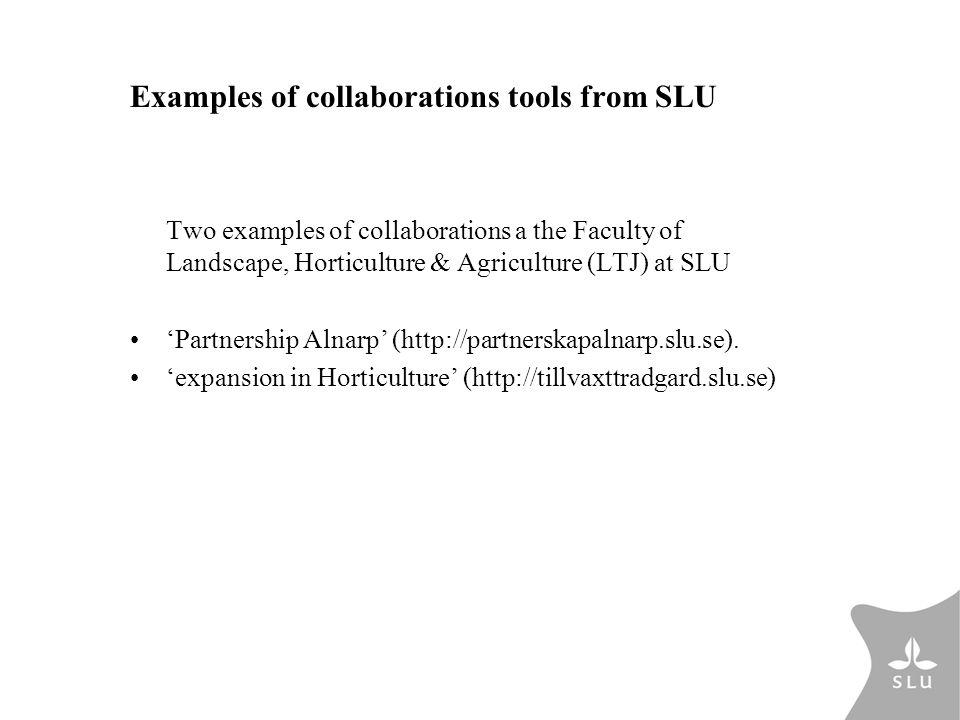 Examples of collaborations tools from SLU Two examples of collaborations a the Faculty of Landscape, Horticulture & Agriculture (LTJ) at SLU 'Partnership Alnarp' (http://partnerskapalnarp.slu.se).