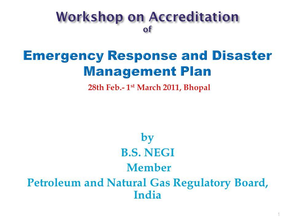 by B.S. NEGI Member Petroleum and Natural Gas Regulatory Board, India 1