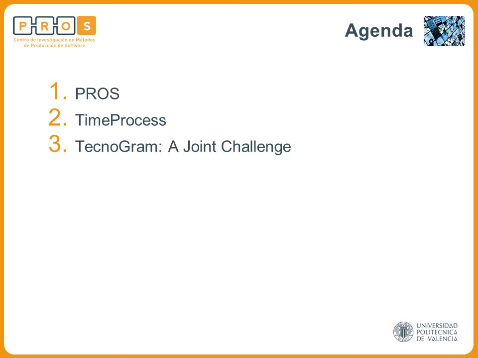 1. PROS 2. TimeProcess 3. TecnoGram: A Joint Challenge Agenda