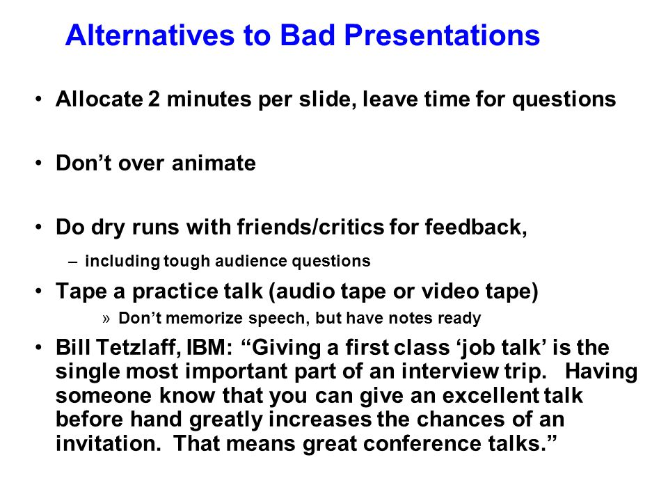 Hints for Good Presentation Be sure the projection is on the screen Watch the time Talk to the audience, not the screen Do not read your slides to the