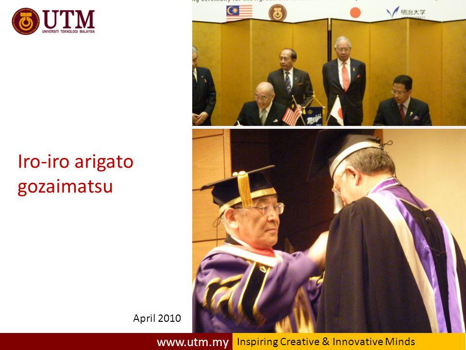 www.utm.my Inspiring Creative & Innovative Minds New Academia @ Meiji Univ, Tokyo (31 Oct 2011) Iro-iro arigato gozaimatsu April 2010