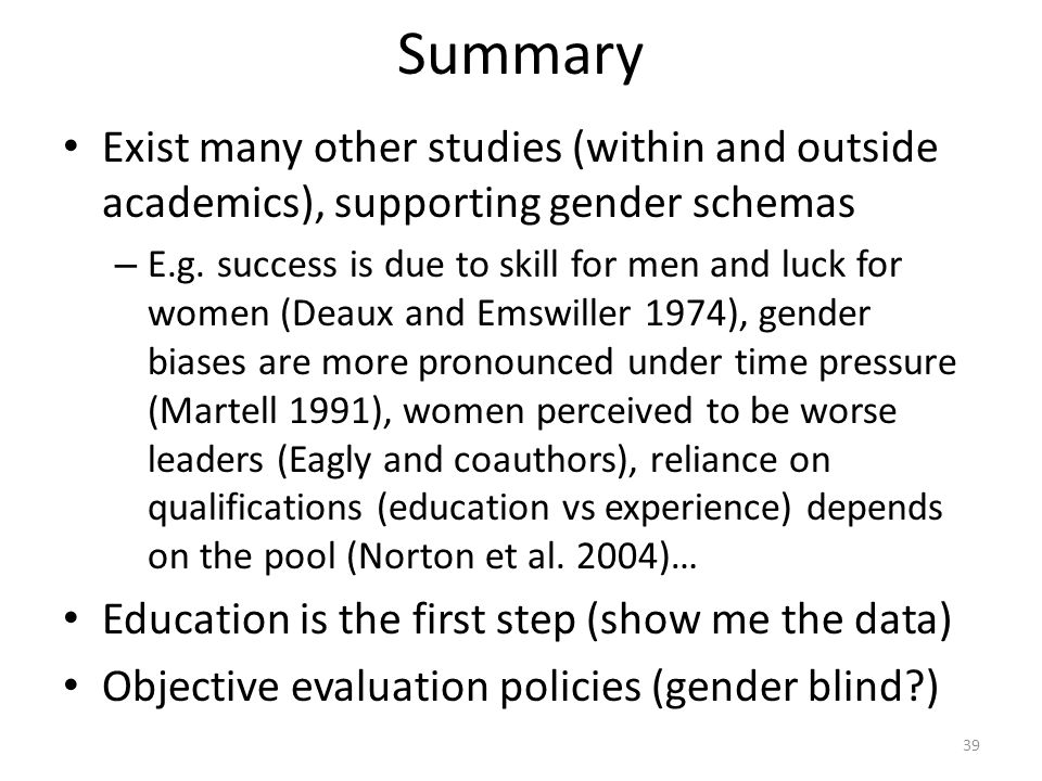 Summary Exist many other studies (within and outside academics), supporting gender schemas – E.g.