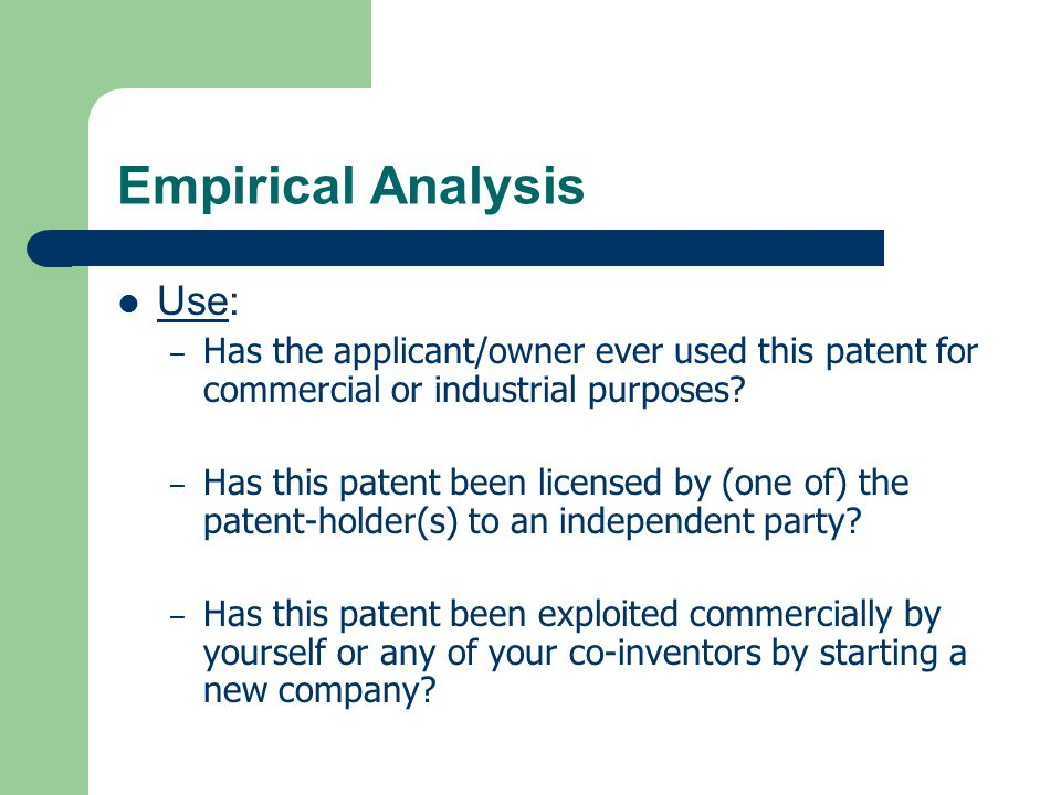 Empirical Analysis Use: – Has the applicant/owner ever used this patent for commercial or industrial purposes.