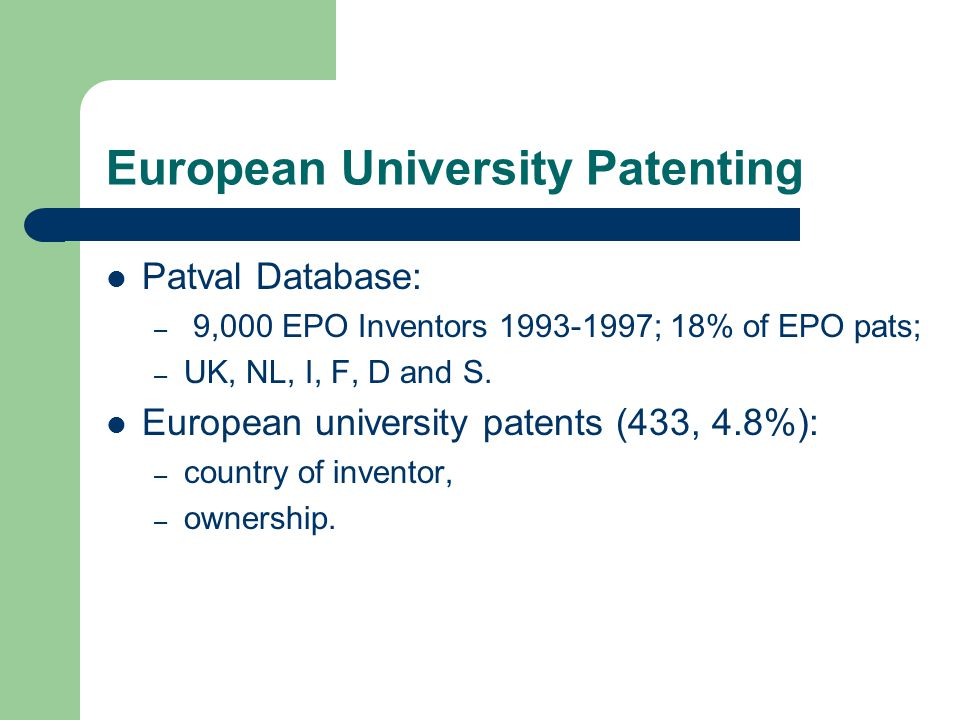 European University Patenting Patval Database: – 9,000 EPO Inventors 1993-1997; 18% of EPO pats; – UK, NL, I, F, D and S.