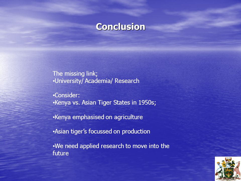 Conclusion The missing link; University/ Academia/ Research Consider: Kenya vs.