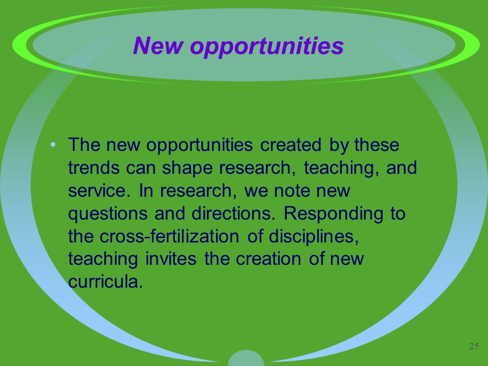 25 New opportunities The new opportunities created by these trends can shape research, teaching, and service.
