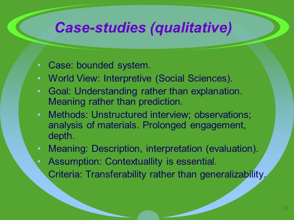 30 Case-studies (qualitative) Case: bounded system.
