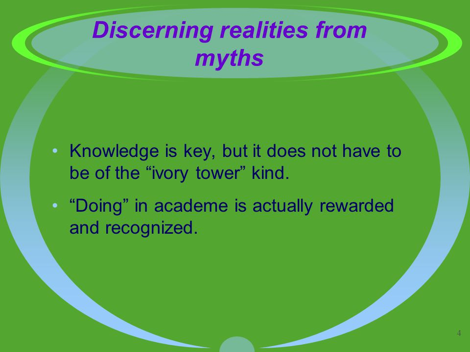 4 Discerning realities from myths Knowledge is key, but it does not have to be of the ivory tower kind.