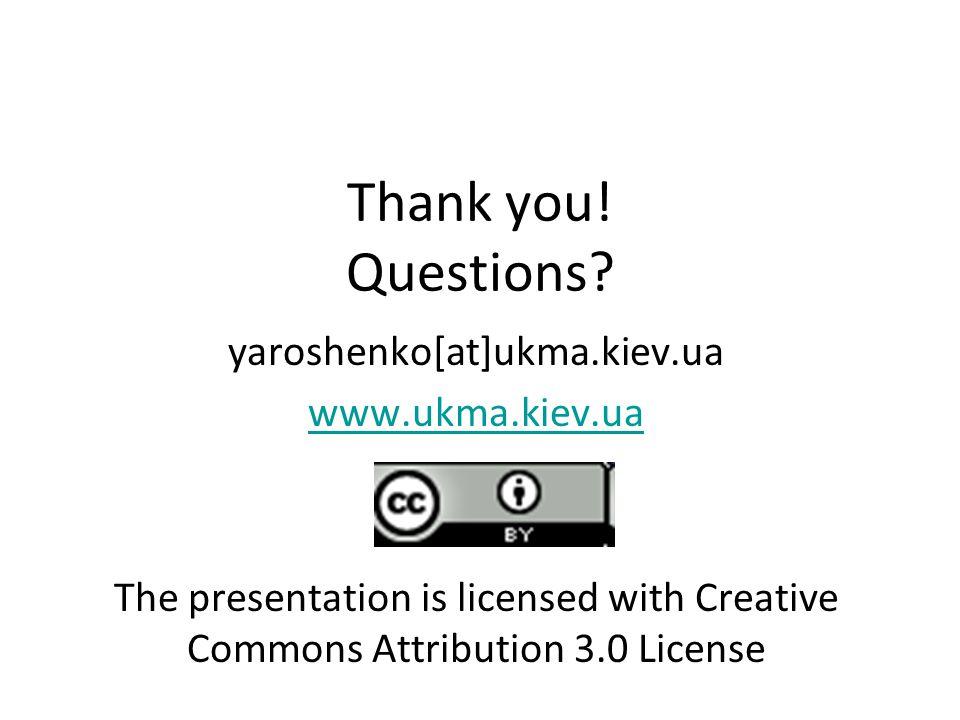 Thank you! Questions? yaroshenko[at]ukma.kiev.ua www.ukma.kiev.ua The presentation is licensed with Creative Commons Attribution 3.0 License