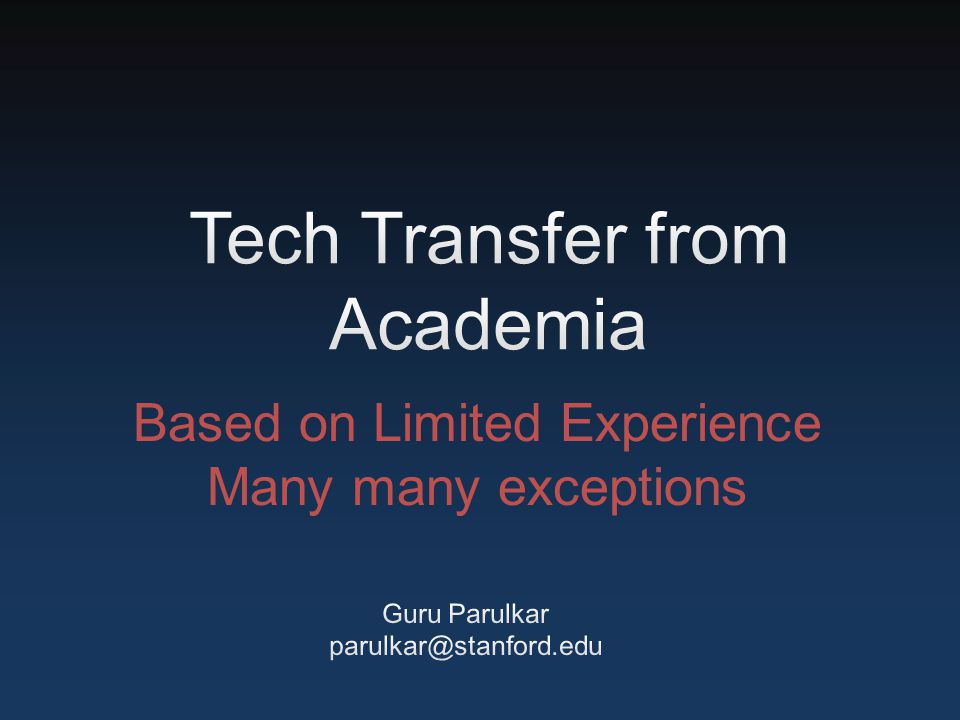 Lot of evidence to suggest Academic research can lead to significant commercial value creation Academic technology transfer is hard