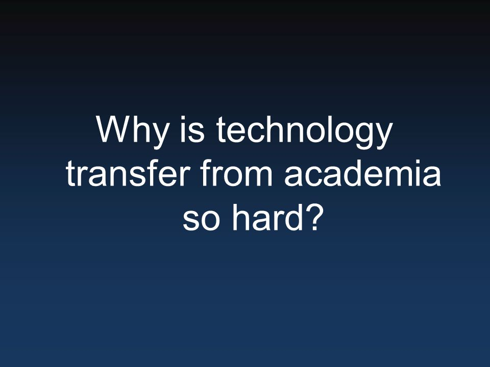 Many Reasons… Lot of university research not relevant Developers of technology not motivated enough to participate What if technology is right and people are motivated?