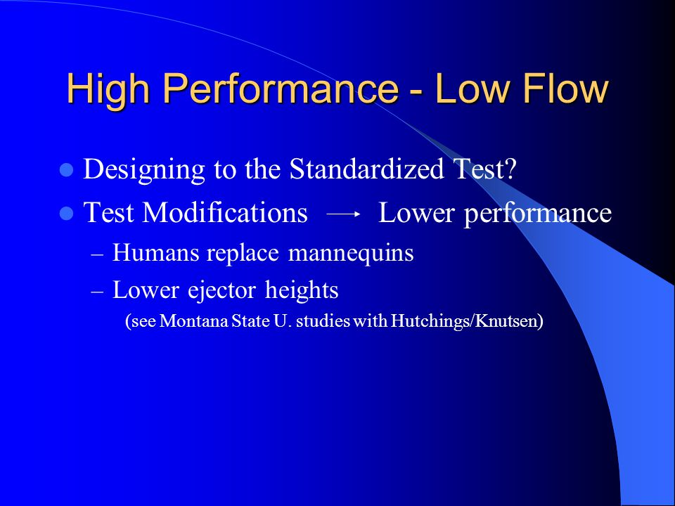 High Performance - Low Flow Designing to the Standardized Test? Test Modifications Lower performance – Humans replace mannequins – Lower ejector heigh