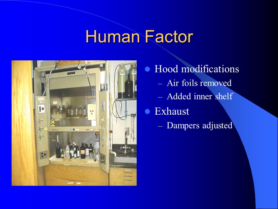 Human Factor Hood modifications – Air foils removed – Added inner shelf Exhaust – Dampers adjusted