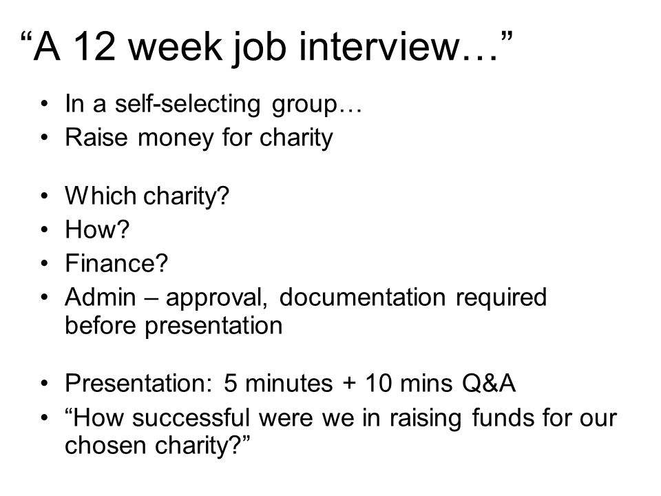 A 12 week job interview… In a self-selecting group… Raise money for charity Which charity.