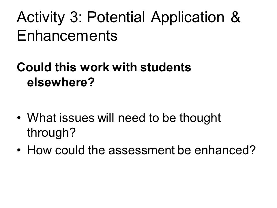 Activity 3: Potential Application & Enhancements Could this work with students elsewhere.