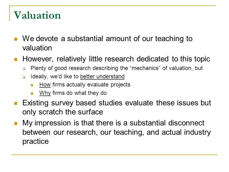 Valuation We devote a substantial amount of our teaching to valuation However, relatively little research dedicated to this topic  Plenty of good res