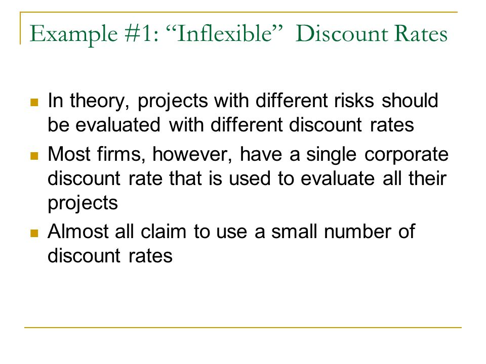 "Example #1: ""Inflexible"" Discount Rates In theory, projects with different risks should be evaluated with different discount rates Most firms, however"