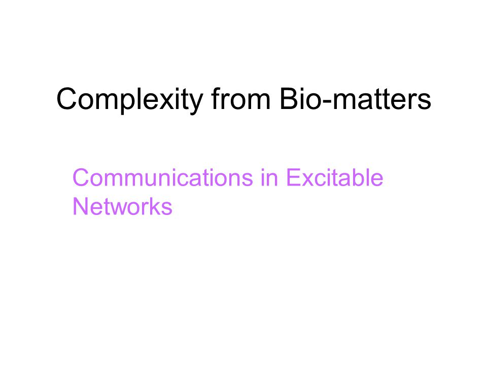 Complexity from Bio-matters Communications in Excitable Networks