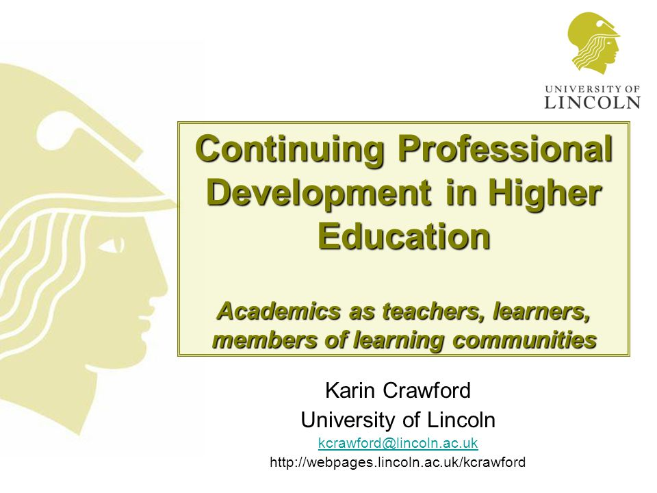 10 September 2007 Karin Crawford kcrawford@lincoln.ac.uk 12 Academic identity – loyalties and priorities Academics situated in many 'communities of practice' (Wenger 1998) therefore potentially different....