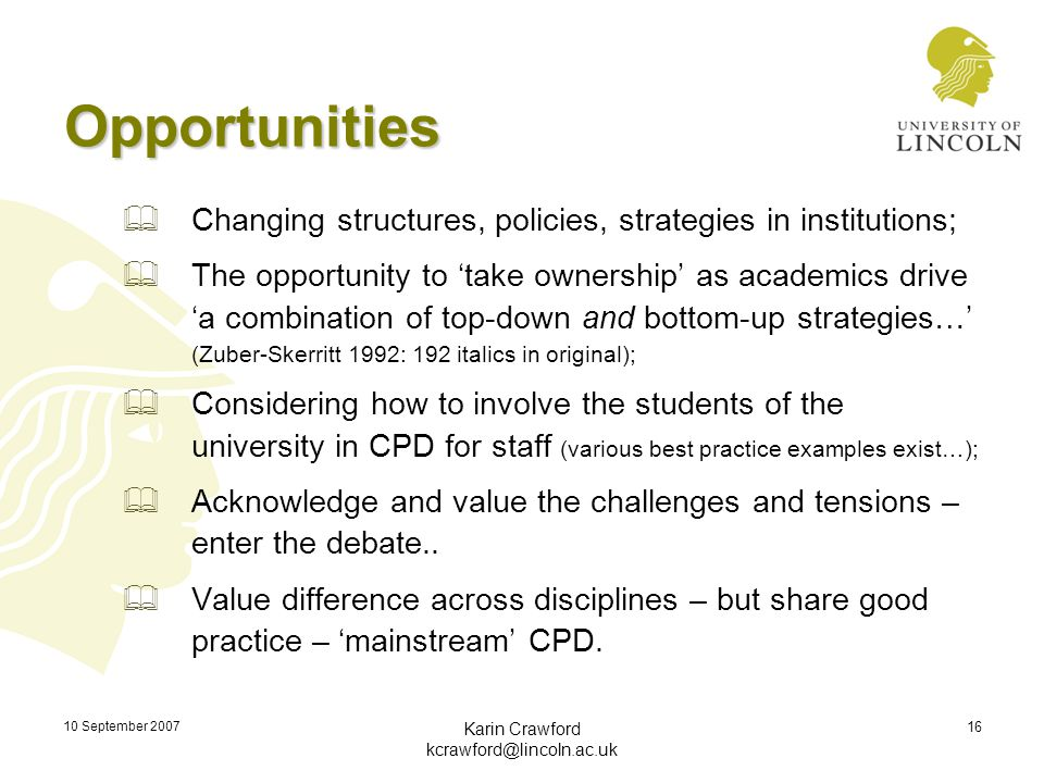 10 September 2007 Karin Crawford kcrawford@lincoln.ac.uk 16 Opportunities  Changing structures, policies, strategies in institutions;  The opportuni