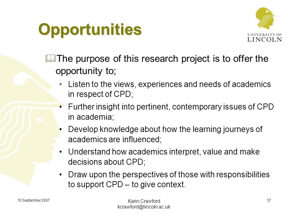 10 September 2007 Karin Crawford kcrawford@lincoln.ac.uk 17 Opportunities  The purpose of this research project is to offer the opportunity to; Liste