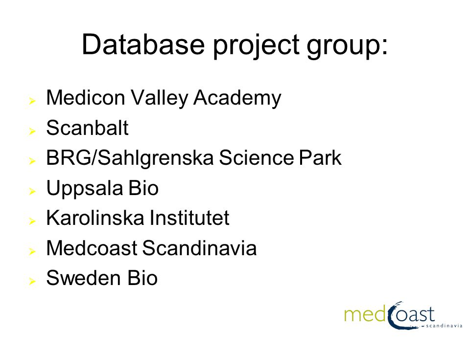 Database project group:  Medicon Valley Academy  Scanbalt  BRG/Sahlgrenska Science Park  Uppsala Bio  Karolinska Institutet  Medcoast Scandinavia  Sweden Bio