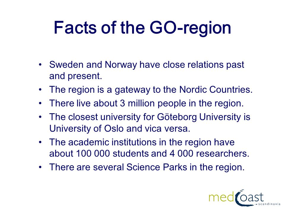 MedCoast Scandinavia The initiative came from universities in the region: University of Oslo, Agricultural University of Norway, Norwegian School of Veterinary Medicine, Gøteborg University,Chalmers University of Technology, and the GO partners.