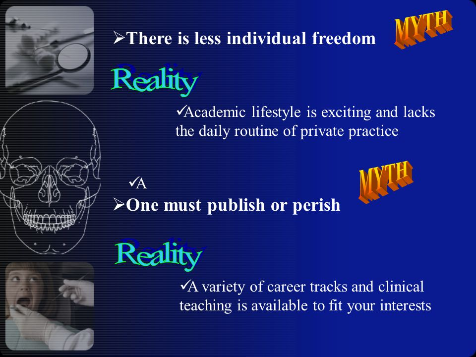  There is less individual freedom Academic lifestyle is exciting and lacks the daily routine of private practice A A variety of career tracks and clinical teaching is available to fit your interests  One must publish or perish