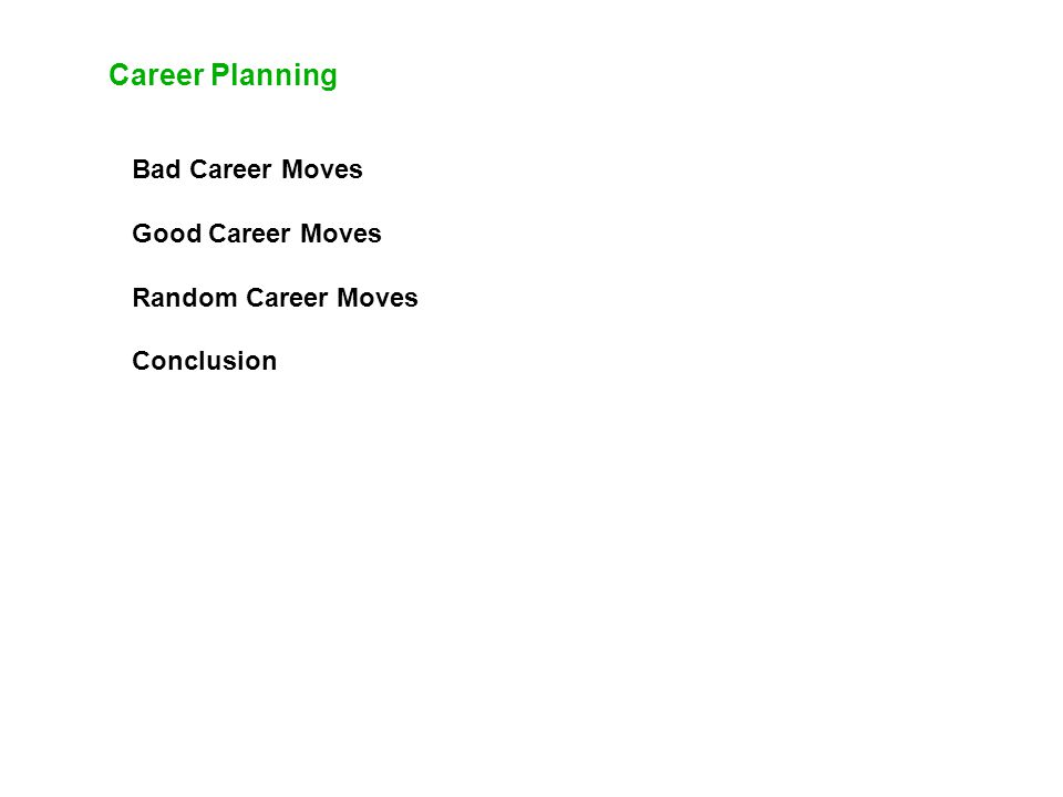 Career Planning Bad Career Moves Good Career Moves Random Career Moves Conclusion