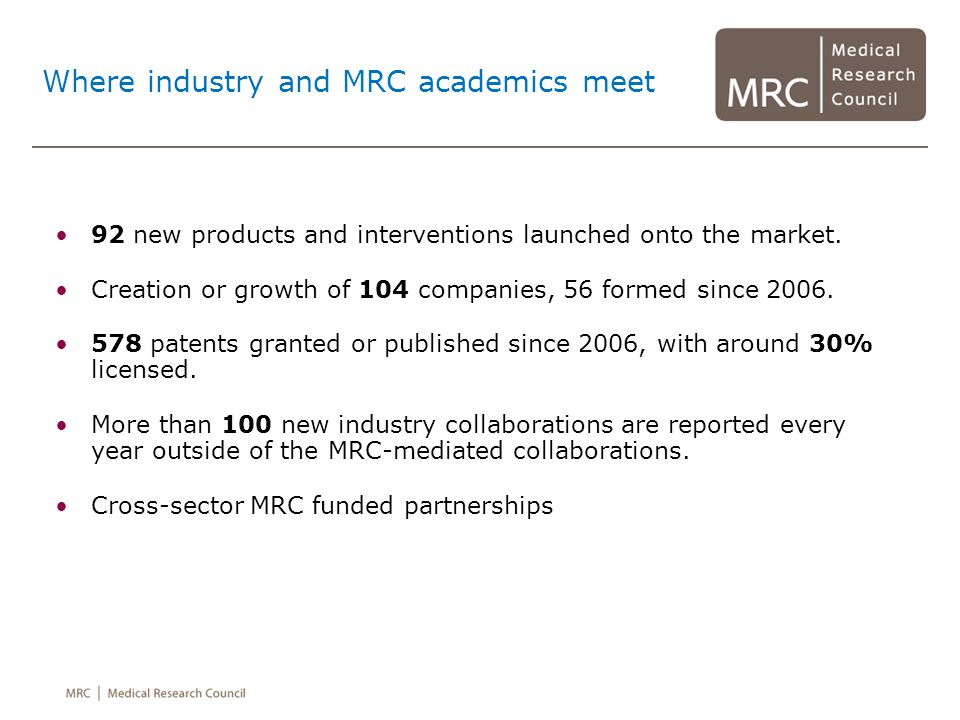 Where industry and MRC academics meet 92 new products and interventions launched onto the market.