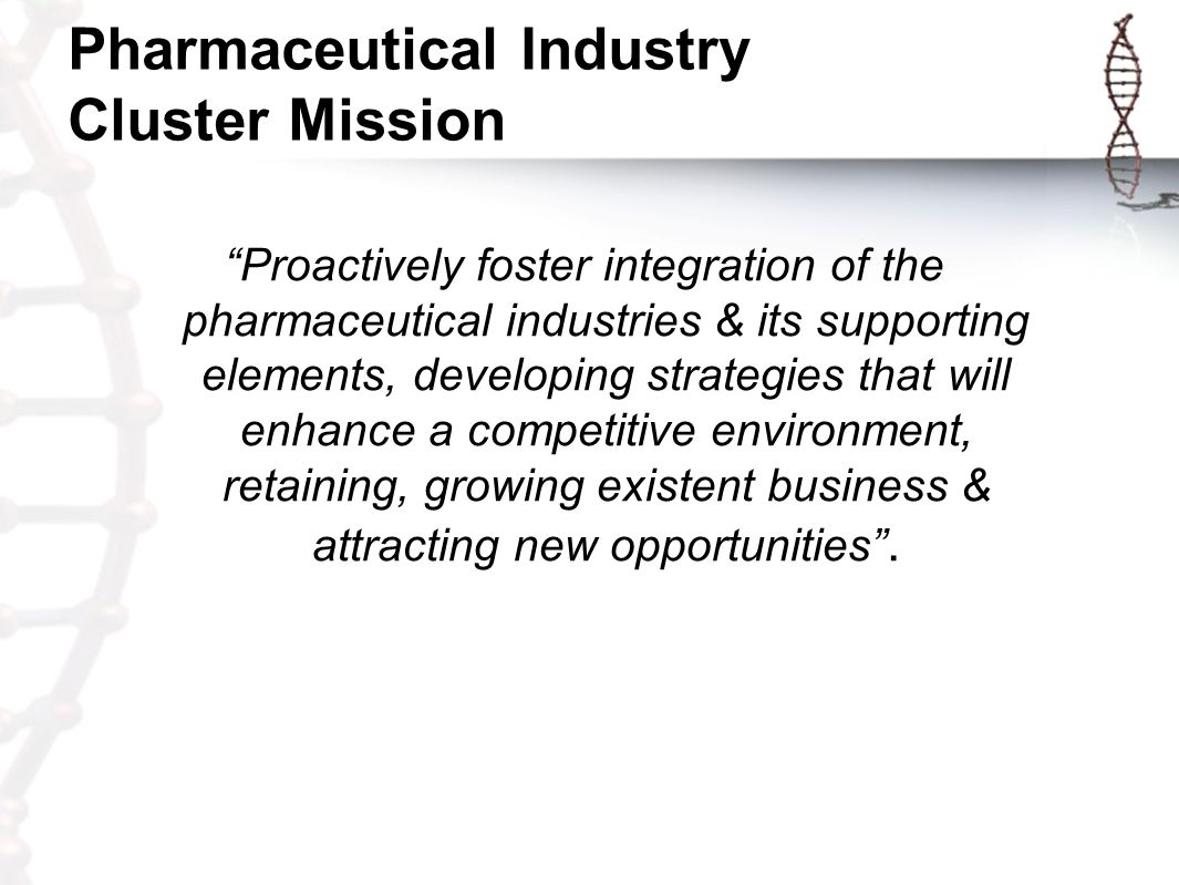 Pharmaceutical Industry Cluster Manufacturing Sites –40 Marketing sites –20 Abbott Laboratories Ayerst Wyeth Pharma Inc Amgen Aventis Bristol Myers Squibb (DuPont) GlaxoSmithKline IPR Pharmaceutical Johnson & Johnson Lilly Del Caribe Merck Sharp & Dohme Novartis Pfizer (WL) Pharmacia (Searle) Procter & Gamble Pharmaceuticals Inc Schering Plough Mova Roche