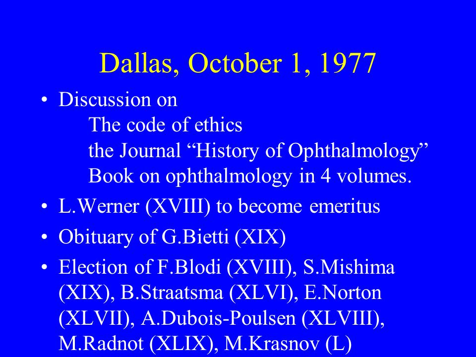 Dallas, October 1, 1977 Discussion on The code of ethics the Journal History of Ophthalmology Book on ophthalmology in 4 volumes.