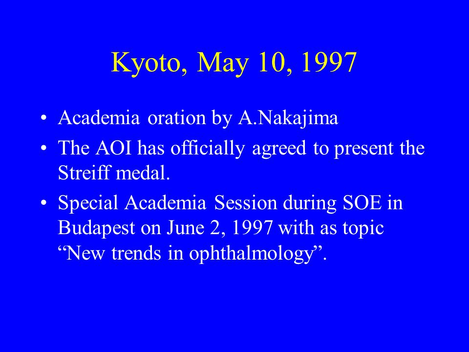 Kyoto, May 10, 1997 Academia oration by A.Nakajima The AOI has officially agreed to present the Streiff medal.