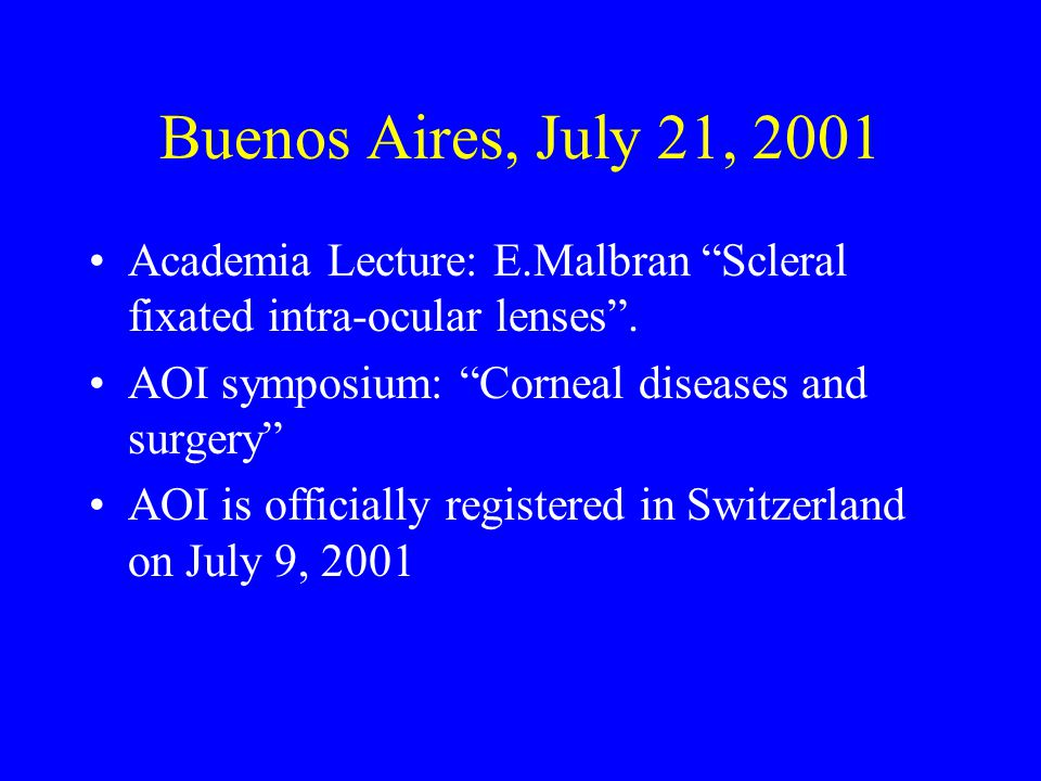 Buenos Aires, July 21, 2001 Academia Lecture: E.Malbran Scleral fixated intra-ocular lenses .