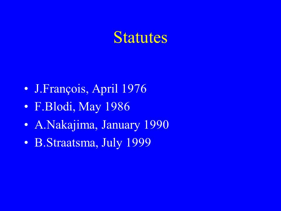 Statutes J.François, April 1976 F.Blodi, May 1986 A.Nakajima, January 1990 B.Straatsma, July 1999