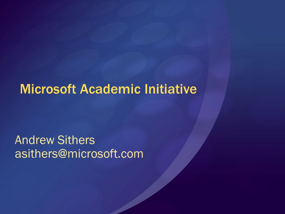 Microsoft Academic Initiative Andrew Sithers asithers@microsoft.com