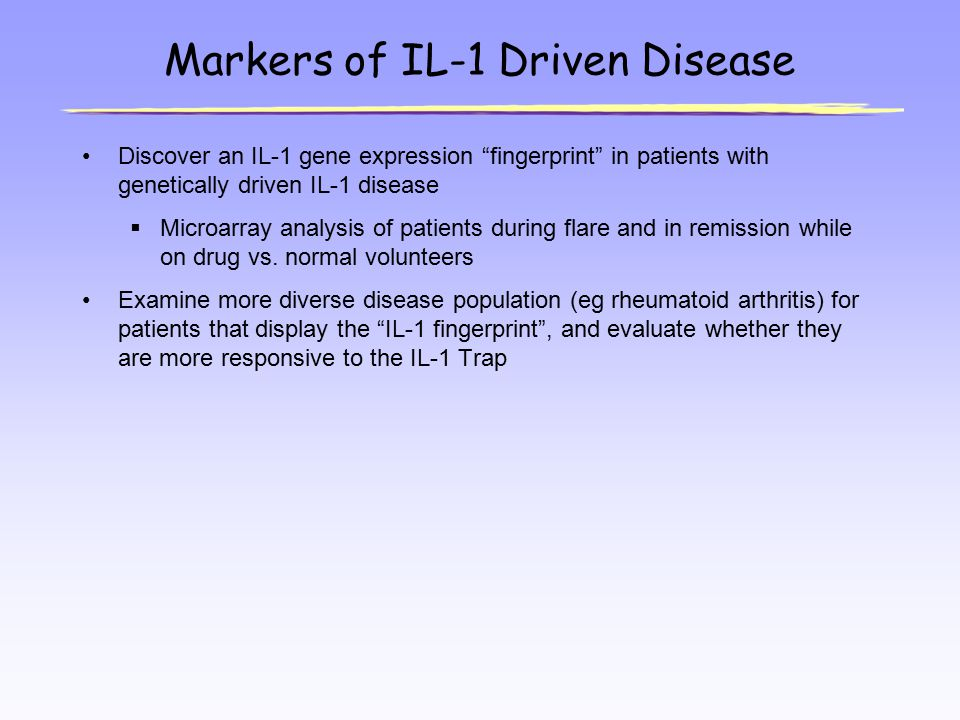 "Markers of IL-1 Driven Disease Discover an IL-1 gene expression ""fingerprint"" in patients with genetically driven IL-1 disease  Microarray analysis o"