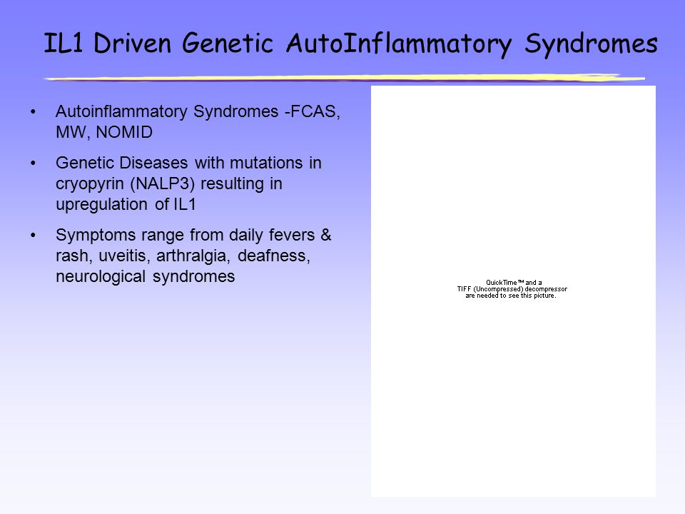 IL1 Driven Genetic AutoInflammatory Syndromes Autoinflammatory Syndromes -FCAS, MW, NOMID Genetic Diseases with mutations in cryopyrin (NALP3) resulti