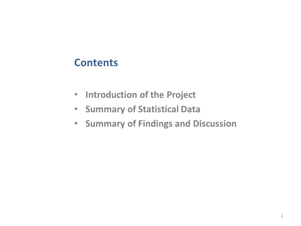 Contents Introduction of the Project Summary of Statistical Data Summary of Findings and Discussion 2