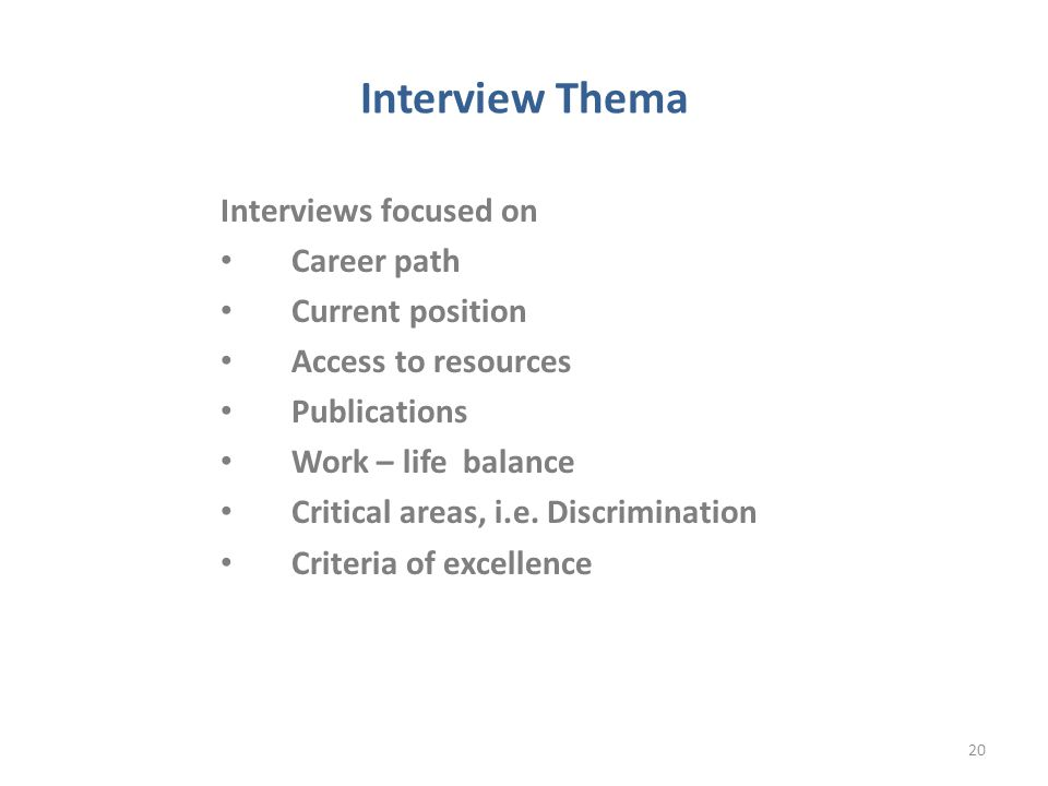 Interview Thema Interviews focused on Career path Current position Access to resources Publications Work – life balance Critical areas, i.e.