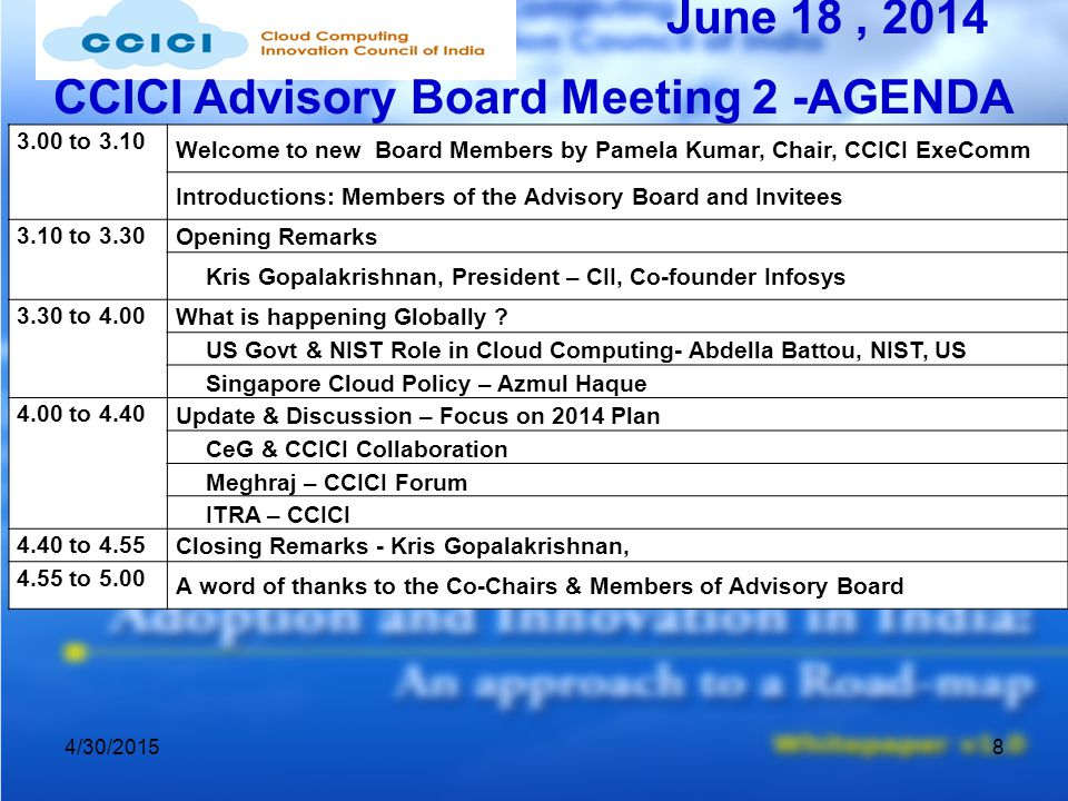 4/30/20158 CCICI Advisory Board Meeting 2 -AGENDA 3.00 to 3.10 Welcome to new Board Members by Pamela Kumar, Chair, CCICI ExeComm Introductions: Members of the Advisory Board and Invitees 3.10 to 3.30 Opening Remarks Kris Gopalakrishnan, President – CII, Co-founder Infosys 3.30 to 4.00 What is happening Globally .