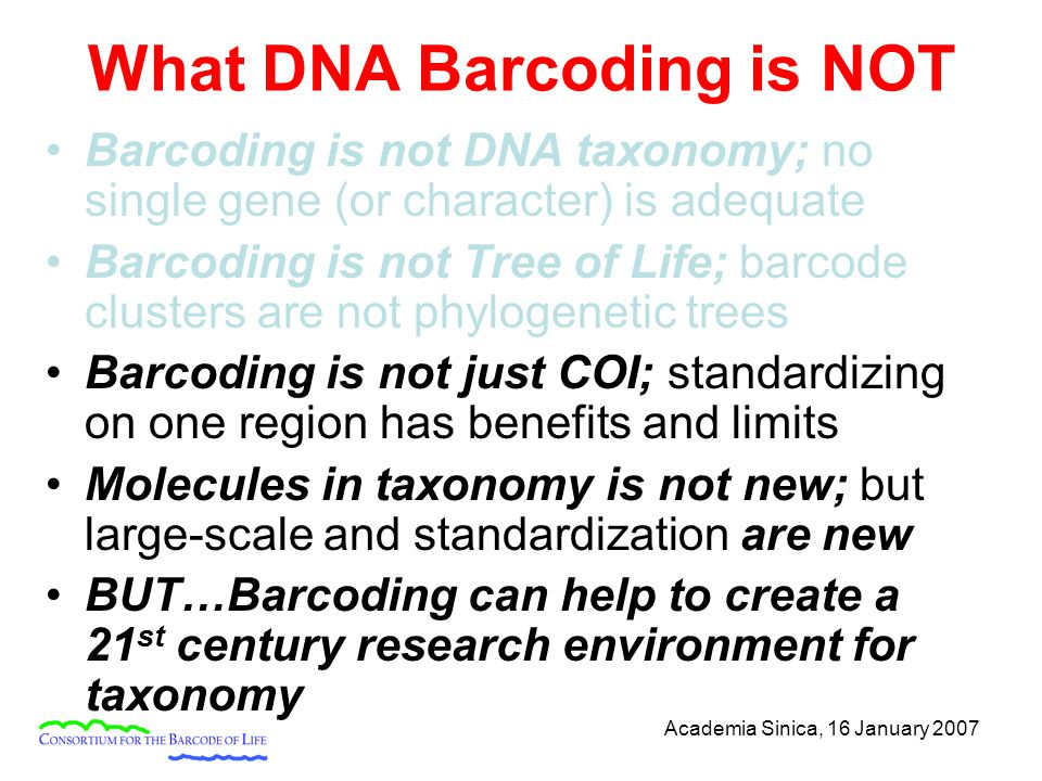 What DNA Barcoding is NOT Barcoding is not DNA taxonomy; no single gene (or character) is adequate Barcoding is not Tree of Life; barcode clusters are