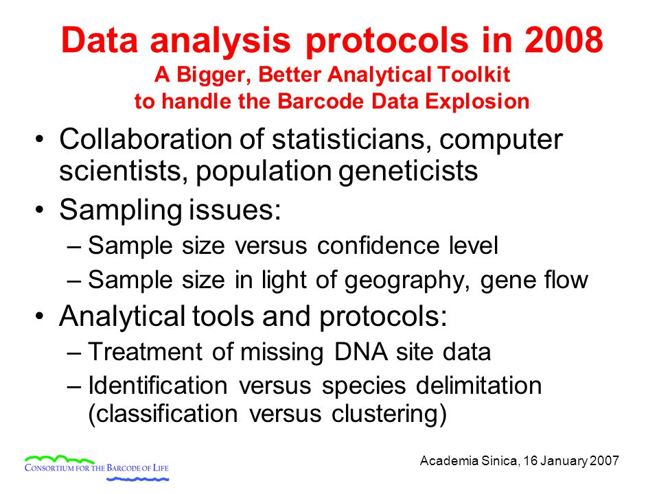 Academia Sinica, 16 January 2007 Data analysis protocols in 2008 A Bigger, Better Analytical Toolkit to handle the Barcode Data Explosion Collaboratio