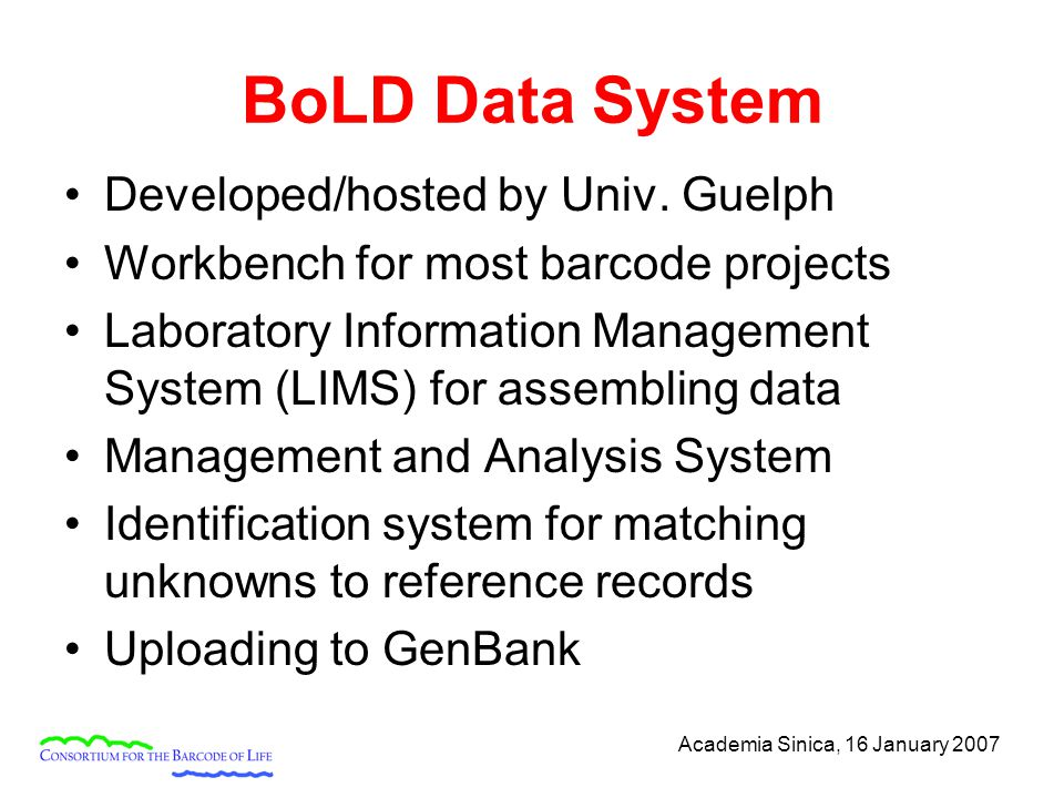 Academia Sinica, 16 January 2007 BoLD Data System Developed/hosted by Univ.