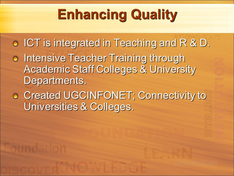 Enhancing Quality ICT is integrated in Teaching and R & D.