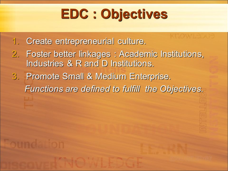 EDC : Objectives 1.Create entrepreneurial culture.